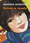 Małgorzata Musierowicz. Opium w rosole.