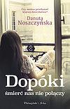 Danuta Noszczyńska. Dopóki śmierć nas nie połączy.