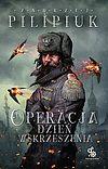 Andrzej Pilipiuk. Operacja Dzień Wskrzeszenia (wyd. 2016).