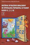 Grażyna Krzysztoszek, Małgorzata Piszczek. Materiał wyrazowo-obrazkowy do utrwalania poprawnej wymowy głosek s, z,c, dz.