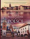 Najwspanialsze miejsca pielgrzymkowe w Polsce