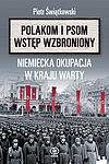 """""""Polakom i psom wstęp wzbroniony"""". Niemiecka okupacja w Kraju Warty"""