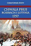Christopher Duffy. Chwała Prus - Rossbach i Lutynia 1757.