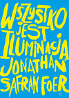 Jonathan Safran Foer. Wszystko jest iluminacją.
