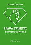 Karolina Kuszlewicz. Prawa zwierząt Praktyczny przewodnik.