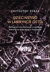 Krzysztof Rybak. Dzieciństwo w labiryncie getta.